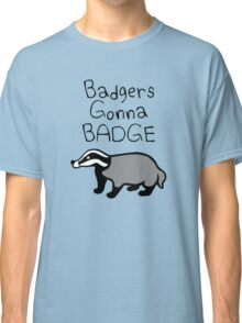 Badgers Gonna Badge Classic T-Shirt