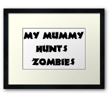 My Mummy Hunts Zombies Framed Print