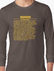 WARNING: Sherlockian in grief  Long Sleeve T-Shirt