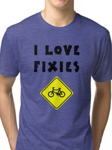 I love FIXIES Tri-blend T-Shirt