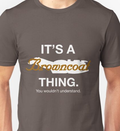 Its a Browncoat thing. Unisex T-Shirt