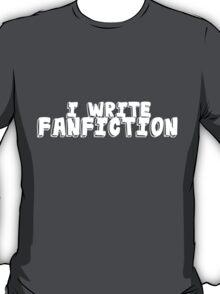 I Write Fanfiction T-Shirt