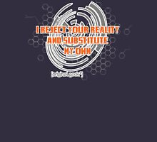 I reject your reality and substitute this t-shirt... Unisex T-Shirt