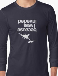 """Because I was inverted"", Top Gun inspired - WHITE VERSION Long Sleeve T-Shirt"