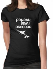 """Because I was inverted"", Top Gun inspired - WHITE VERSION Womens Fitted T-Shirt"