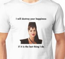 Once Upon A Time - Evil Queen - I will destroy your happiness if it is the last thing I do Unisex T-Shirt