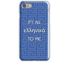 It's all Greek to me iPhone Case/Skin