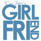 I Am Justin's Girlfriend (Blue) by ElleeDesigns