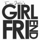 I Am Justin's Girlfriend (Dark Grey) by ElleeDesigns