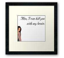 Also, I can kill you with my brain Framed Print
