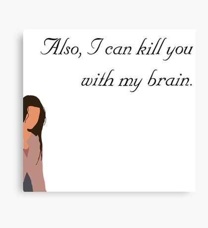 Also, I can kill you with my brain Canvas Print