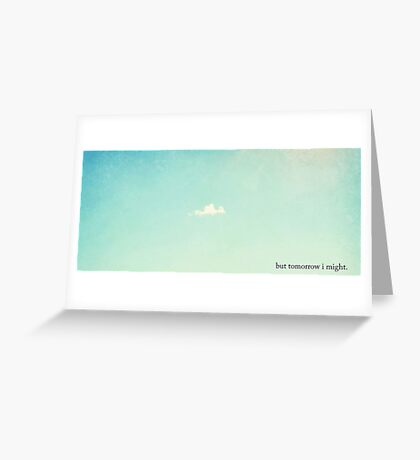 But Tomorrow I Might... Greeting Card