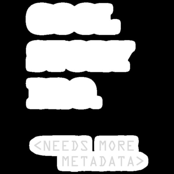 Metadata matters - white by valdacious