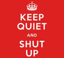 Keep Quiet and Shut Up (Keep Calm) by jezkemp