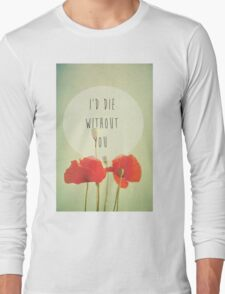 I'd Die Without You Long Sleeve T-Shirt