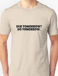 Due tomorrow? Do tomorrow. T-Shirt