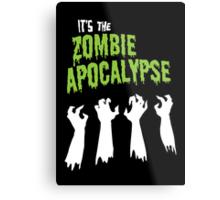 It's the Zombie Apocalypse Metal Print