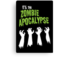 It's the Zombie Apocalypse Canvas Print