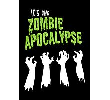 It's the Zombie Apocalypse Photographic Print