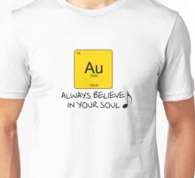 Gold - Always Believe in Your Soul Unisex T-Shirt