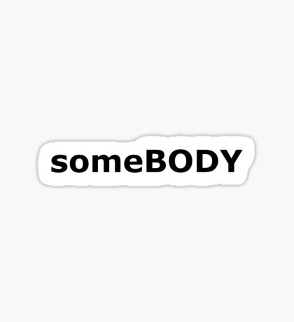 someBODY once told me.. Sticker