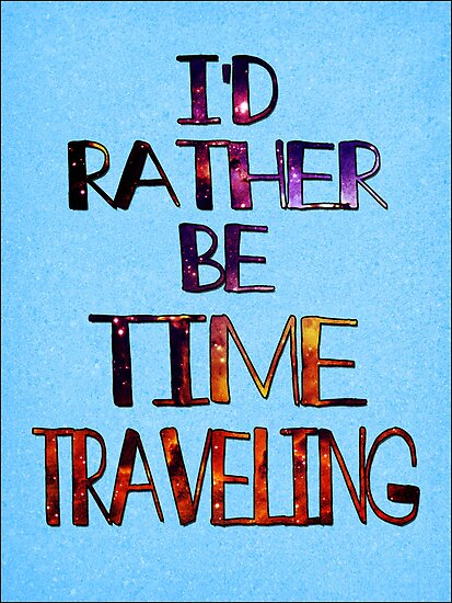 I'd Rather Be Time Traveling by Caffrin25