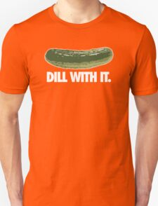 DILL WITH IT. T-Shirt