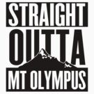 Straight Outta Mt Olympus by ZyzzShirts