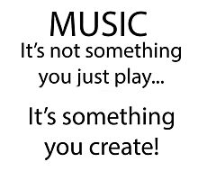 Music is something you create! Photographic Print
