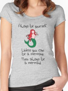Always Be Yourself, Unless You Can Be A Mermaid Women's Fitted Scoop T-Shirt