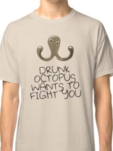 Drunk Octopus Wants To Fight You Classic T-Shirt