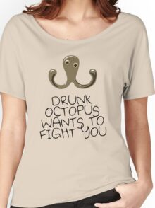 Drunk Octopus Wants To Fight You Women's Relaxed Fit T-Shirt