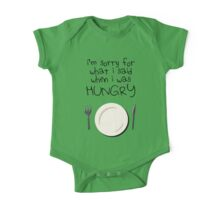 I'm Sorry For What I Said When I Was Hungry One Piece - Short Sleeve