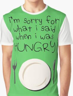 I'm Sorry For What I Said When I Was Hungry Graphic T-Shirt