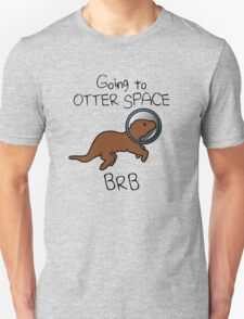 Going To Otter Space BRB Unisex T-Shirt