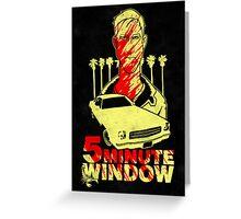 5 minute window Greeting Card