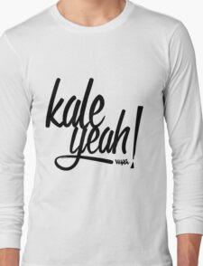 Kale Yeah! Long Sleeve T-Shirt