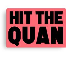 Hit the Quan Canvas Print