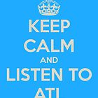 Keep calm and listen to ATL by earthtorenee