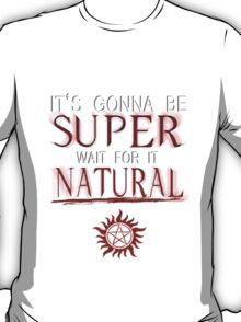 IT'S GONNA BE SUPER WAIT FOR IT.... NATURAL! T-Shirt