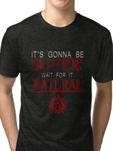 IT'S GONNA BE SUPER WAIT FOR IT.... NATURAL! Tri-blend T-Shirt
