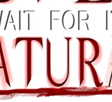 IT'S GONNA BE SUPER WAIT FOR IT.... NATURAL! Sticker
