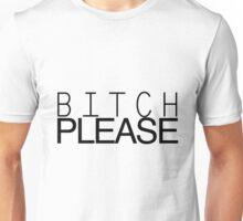 Bitch Please Unisex T-Shirt