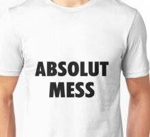 Absolute Mess Unisex T-Shirt