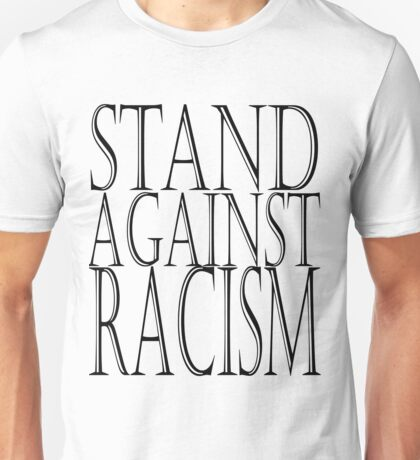 STAND AGAINST RACISM Unisex T-Shirt