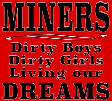 MINERS Dirty Boys Dirty Girls Living our Dreams by M Fernandez