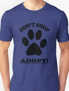 DON'T SHOP....ADOPT! T-Shirt