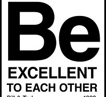 Be Excellent To Each Other by ashleyjeane