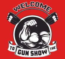 Welcome To The Gun Show by oolongtees