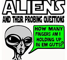 Funny Saying- Aliens Ask the Probing Questions Photographic Print